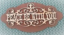 PEACE BE WITH YOU - sign, gift, wall art, door topper, cabinet display.