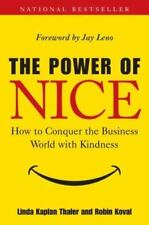 The Power of Nice : How to Conquer the Business World with Kindness by Robin...