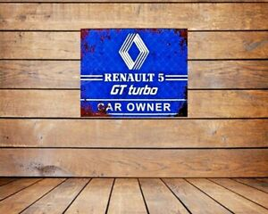 RENAULT 5 GT TURBO  , CAR OWNER , GRUNGE METAL SIGN /WALL ART,CAR INTEREST