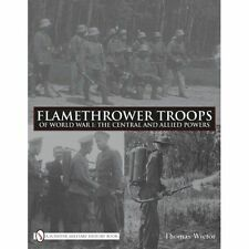 Flamethrower Troops of World War I (Schiffer Military History Book), Thomas Wict