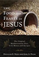 The Food And Feasts Of Jesus: The Original Mediterranean Diet, With Menus And...