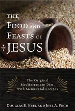 The Food and Feasts of Jesus : The Original Mediterranean Diet, with Menus...