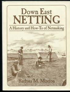 Down East Netting • A History and How to of Netmaking by Barbara M. Morton 1988