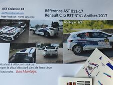 NEW DECAL CALCA 1 43 RENAULT CLIO RS R3T N° 41 RALLY FRANCE ANTIBES 2017