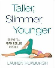 The Foam-Roller Physique : 21 Days to a Taller, Slimmer, More Youthful You by...