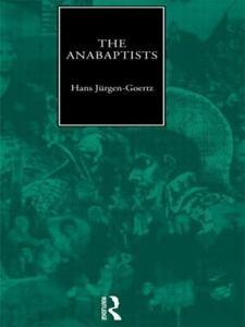 The Anabaptists Hans Jurgen-Goertz Mennonite History 1996 PB