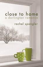 A Darlington Romance: Close to Home : A Darlington Romance by Rachel Spangler...