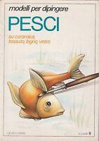 Grazia Cortese Modelli per dipingere pesci  Il Castello 1988 3969