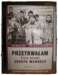 Przetrwałam. Życie ofiary Josefa Mengele Autor: Eva Mozes Kor Lisa Rojany Buccie