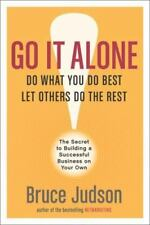 Go It Alone!: The Secret to Building a Successful Business on Your Own, Judson,