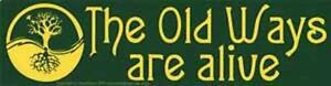 The Old Ways Are Alive Bumper Sticker!