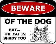 Beware Of The Dog But The Cat Is Shady 11 inch by 9.5 inch Laminated Funny Sign
