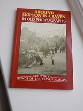 AROUND SKIPTON IN OLD PHOTOGRAPHS   RECENT WELL ILLUSTRATED BOOK  NOSTALGIA