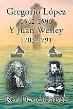 Gregorio Lopez 1542-1596 y Juan Wesley 1703-1791 (Paperback or Softback)