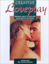 Creative Loveplay: Sensual Ways to Explore Your Erotic Fantasies