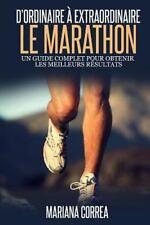 Le Marathon : d'ordinaire a Extraordinaire : Un Guide Complet Pour Obtenir...