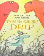 Tyrannosaurus Drip - Special Sales by Julia Donaldson And David Roberts Book The