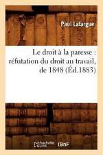 Le Droit a la Paresse : Refutation du Droit Au Travail, De 1848 by Paul...