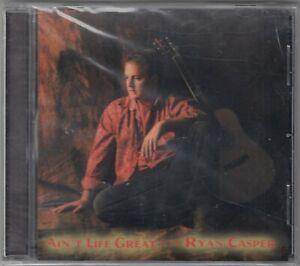 Ryan Casper - Ain't Life Great CD 2006 NEW SEALED