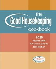 The Good Housekeeping Cookbook : 1,039 Recipes from America's Favorite Test...