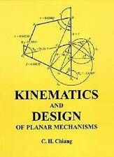 NEW Kinematics and Design of Planar Mechanisms by C. H. Chiang