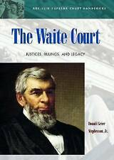 The Waite Court: Justices, Rulings, and Legacy (ABC-CLIO Supreme Court Handbooks