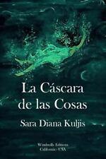 La Cascara de Las Cosas by Sara Diana Kuljis (2012, Paperback)