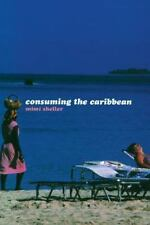 Consuming the Caribbean: From Arawaks to Zombies (International Library of Soci
