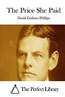 NEW The Price She Paid (Perfect Library) by David Graham Phillips