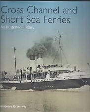 Cross Channel and Short Sea Ferries: An Illustrated History - Ambrose Greenway