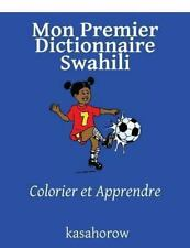 Kasahorow Français Swahili Ser.: Mon Premier Dictionnaire Swahili : Colorier...