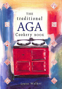 The Traditional Aga Cookery Book (Aga and Range Cookbooks) by Walker, Louise