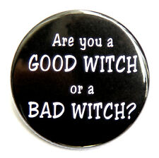 """ARE YOU A GOOD WITCH OR A BAD WITCH - Pinback Button Badge 1.5"""""""