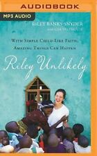 Riley Unlikely : With Simple Child-Life Faith, Amazing Things Can Happen by...
