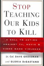 Stop Teaching Our Kids to Kill : A Call to Action Against TV, Movie and Video Ga