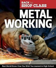 Metal Working: Real World Know-How You Wish You Learned in High School Back to