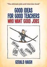 Good Ideas for Good Teachers Who Want Good Jobs by Gerald Haigh (Paperback 2015)