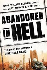 Abandoned in Hell: The Fight For Vietnam's Firebase Kate, Wolf, Marvin, Albracht