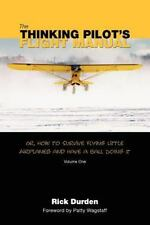 The Thinking Pilot's Flight Manual: Or, How to Survive Flying Little Airplanes a