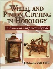 WHEEL & PINION CUTTING IN HOROLOGY  - New Book w 500+ Illustrations