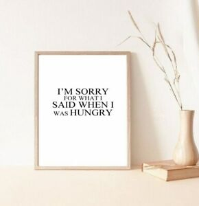 I'm sorry for what I said when I was hungry kitchen/home decor print/poster