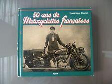 """"""" 50 ANS DE MOTOCYCLETTES FRANCAISES """" DOMINIQUE PASCAL / ED. EPA 1979 / MOTO"""