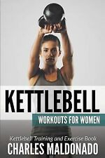 Kettlebell Workouts for Women : Kettlebell Training and Exercise Book by...