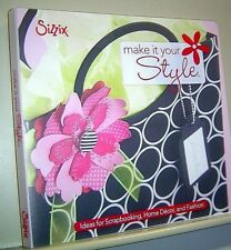 SIZZIX MAKE IT YOUR STYLE BOOK Ideas for Scrapbooking Home Décor and Fashion