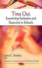 Time Out: Examining Seclusion and Restraint in Schools (Education in a Competiti