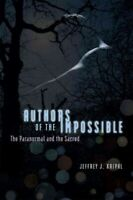 Authors of the Impossible : The Paranormal and the Sacred, Paperback by Kripa...