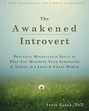 The Awakened Introvert: Practical Mindfulness Skills To Help You Maximize You...