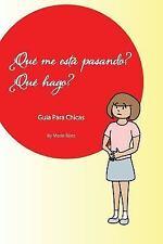 Que Me Esta Pasando? Que Hago? : Guia para Jovencitas by Maria Baez (2014,...