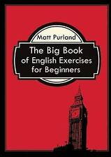 The Big Book of English Exercises for Beginners by Purland, Matt -Paperback