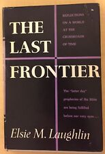 "The Last Frontier Elsie M.Laughlin ""latter day"" Prophecies Of Bible John Hope"